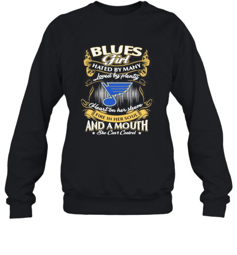 St. Louis Blues Girl Hated By Many Loved By Plenty Heart On Her Sleeve Fire In Her Soul And A Mouth She Can'T Control Stars T-Shirt Unisex Sweatshirt