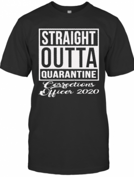 Straight Outta Quarantine Corrections Officer 2020 T-Shirt