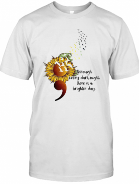 Sunflower Through Every Dark Night There Is A Brighter Day T-Shirt