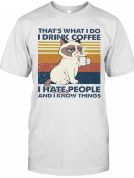THAT'S WHAT I DO I DRINK COFFEE I HATE PEOPLE AND I KNOW THINGS CAT VINTAGE RETRO T-Shirt