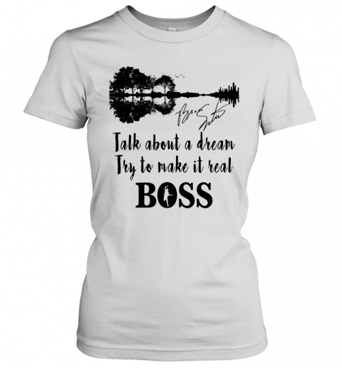 Talk About A Dream Try To Make It Real Boss Signature T-Shirt Classic Women's T-shirt