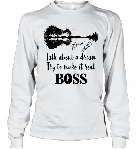 Talk About A Dream Try To Make It Real Boss Signature T-Shirt Long Sleeved T-shirt