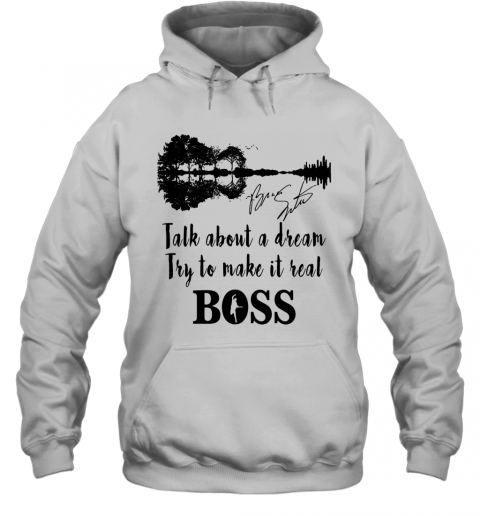 Talk About A Dream Try To Make It Real Boss Signature T-Shirt Unisex Hoodie