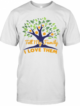 Tell My Family I Love Them T-Shirt