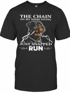 The Chain On My Mood Swing Just Snapped Run Dog T-Shirt