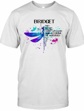 They Whispered To Her You Cannot Withstand The Storm She Whispered Back I Am The Storm Dragonfly Bridget T-Shirt