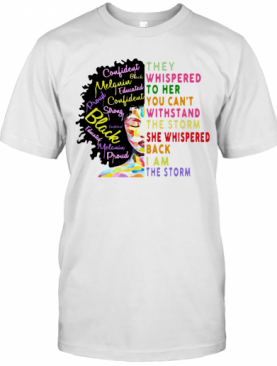 They Whispered To Her You Cant Withstand The Storm She Whispered Back I Am The Sortm Color T-Shirt