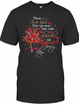 Those We Love Don'T Go Away The Walk Beside Us Every Day Tree Butterfly T-Shirt