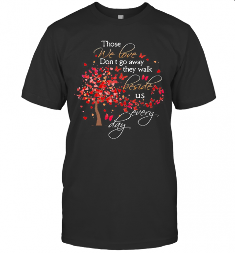 Those We Love Don'T Go Away The Walk Beside Us Every Day Tree Butterfly T-Shirt Classic Men's T-shirt