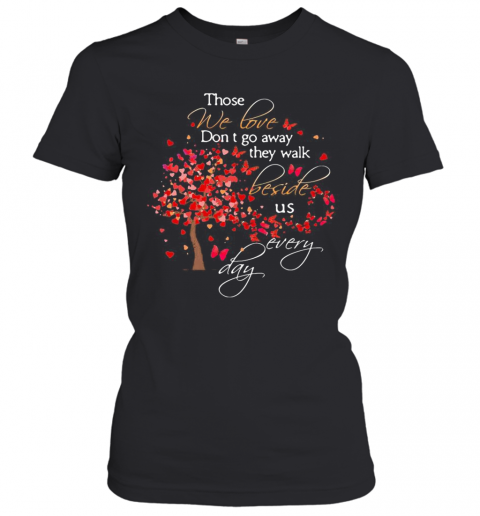 Those We Love Don'T Go Away The Walk Beside Us Every Day Tree Butterfly T-Shirt Classic Women's T-shirt