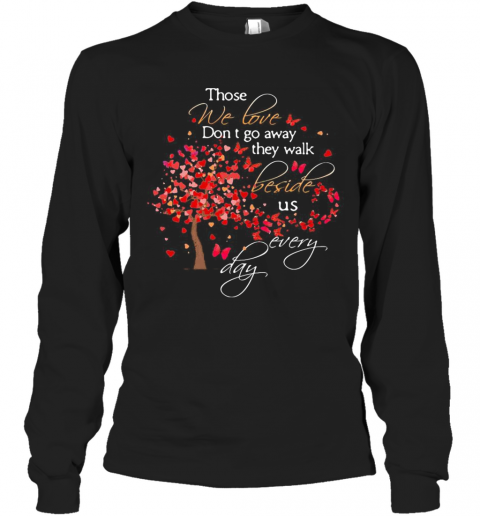 Those We Love Don'T Go Away The Walk Beside Us Every Day Tree Butterfly T-Shirt Long Sleeved T-shirt