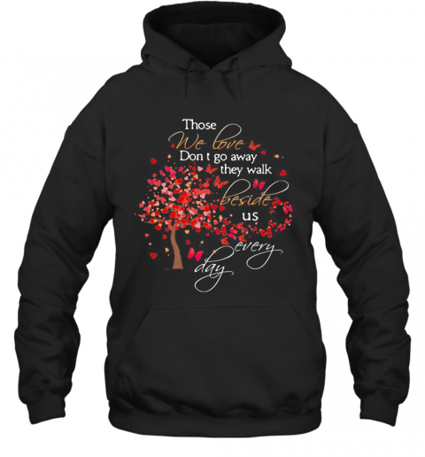Those We Love Don'T Go Away The Walk Beside Us Every Day Tree Butterfly T-Shirt Unisex Hoodie