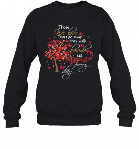 Those We Love Don'T Go Away The Walk Beside Us Every Day Tree Butterfly T-Shirt Unisex Sweatshirt