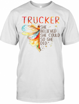 Trucker She Believed She Could So She Did T-Shirt