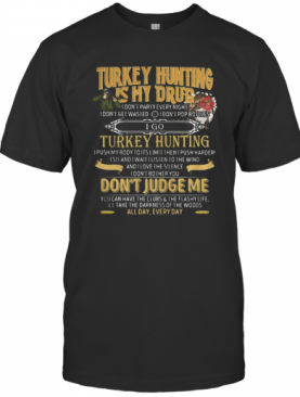 Turkey Hunting Is My Drub Don'T Judge Me T-Shirt