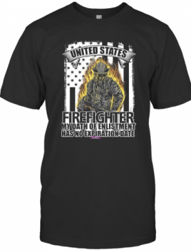 United States Firefighter My Oath Of Enlistment Has No Expiration Date T-Shirt