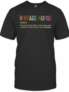 Vintage Nurse Noun Knows More Than She Says And Notices More Than You Realize T-Shirt