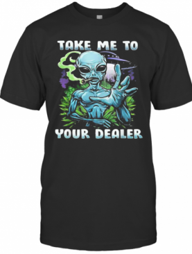 Weed Alien Take Me To Your Dealer T-Shirt
