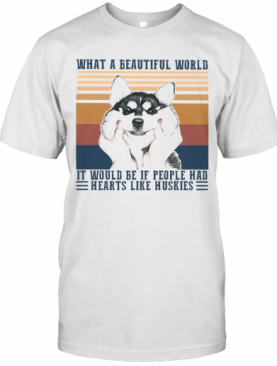 What A Beautiful World It Would Be If People Hd Hearts Like Huskies Dog Vintage Retro T-Shirt