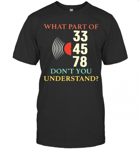 What Part Of 33 45 78 Don39T You Understand T Shirt Classic Mens T shirt 1