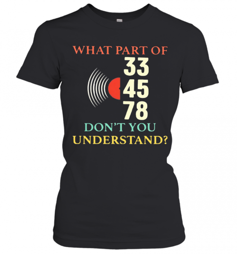 What Part Of 33 45 78 Don'T You Understand T-Shirt Classic Women's T-shirt