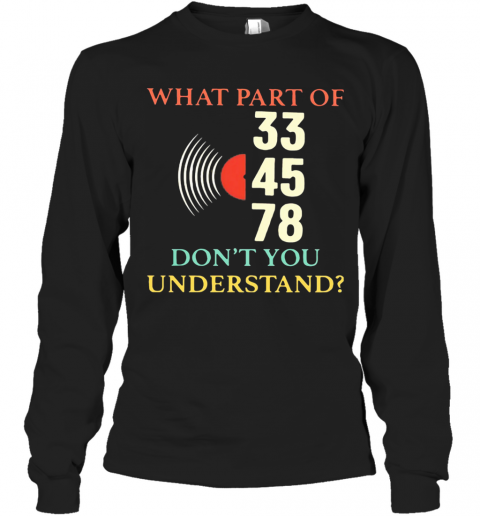 What Part Of 33 45 78 Don'T You Understand T-Shirt Long Sleeved T-shirt