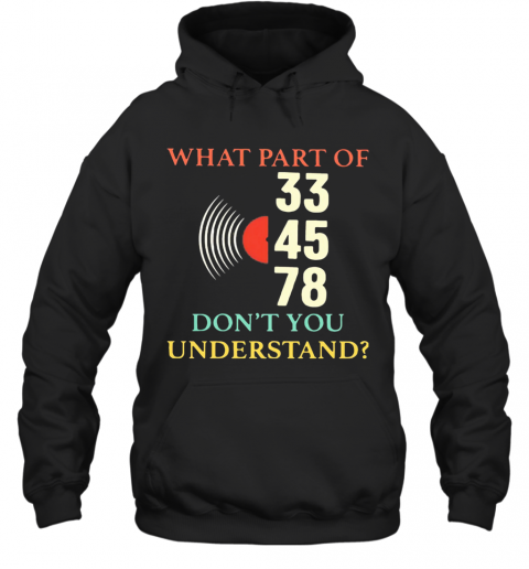 What Part Of 33 45 78 Don'T You Understand T-Shirt Unisex Hoodie