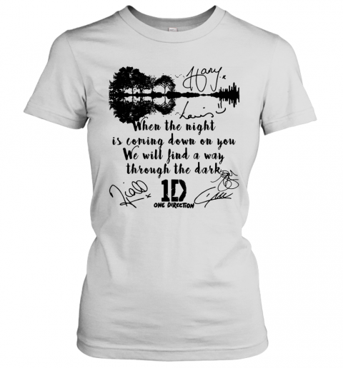 When The Light Is Coming Down On You We Will Find A Way Through The Dark One Direction Signatures Shir T-Shirt Classic Women's T-shirt