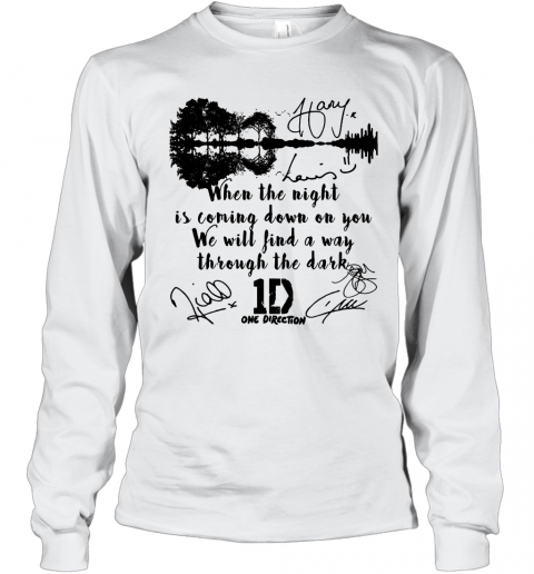 When The Light Is Coming Down On You We Will Find A Way Through The Dark One Direction Signatures Shir T-Shirt Long Sleeved T-shirt