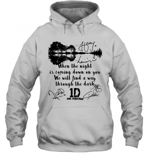 When The Light Is Coming Down On You We Will Find A Way Through The Dark One Direction Signatures Shir T-Shirt Unisex Hoodie
