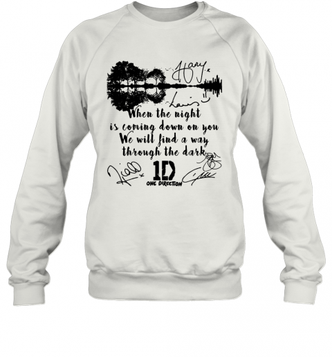 When The Light Is Coming Down On You We Will Find A Way Through The Dark One Direction Signatures Shir T-Shirt Unisex Sweatshirt