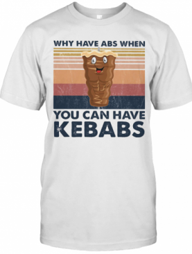 Why Have Abs When You Can Have Kebabs Vintage Retro T-Shirt