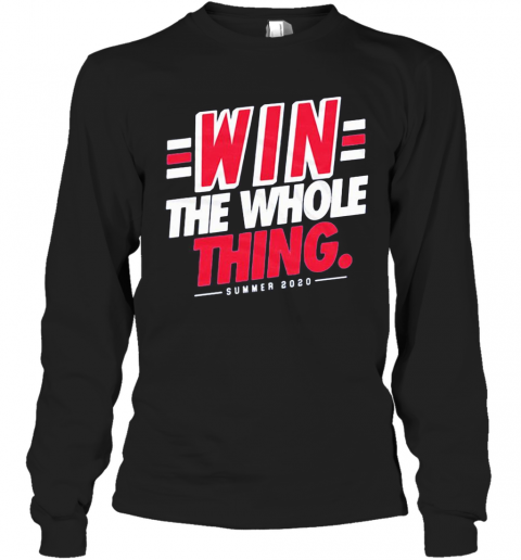 Win The Whole Thing Summer 2020 T-Shirt Long Sleeved T-shirt