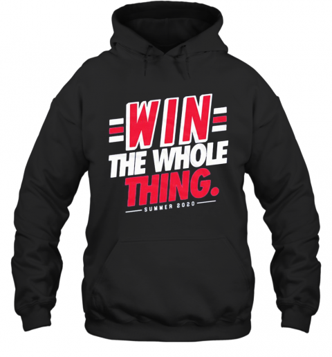 Win The Whole Thing Summer 2020 T-Shirt Unisex Hoodie