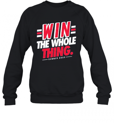 Win The Whole Thing Summer 2020 T-Shirt Unisex Sweatshirt