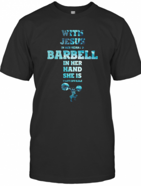 With Jesus In Her Heart And Barbell In Her Hand She Is Unstoppable Weightlifting T-Shirt