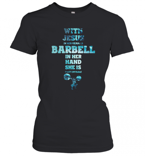 With Jesus In Her Heart And Barbell In Her Hand She Is Unstoppable Weightlifting T-Shirt Classic Women's T-shirt