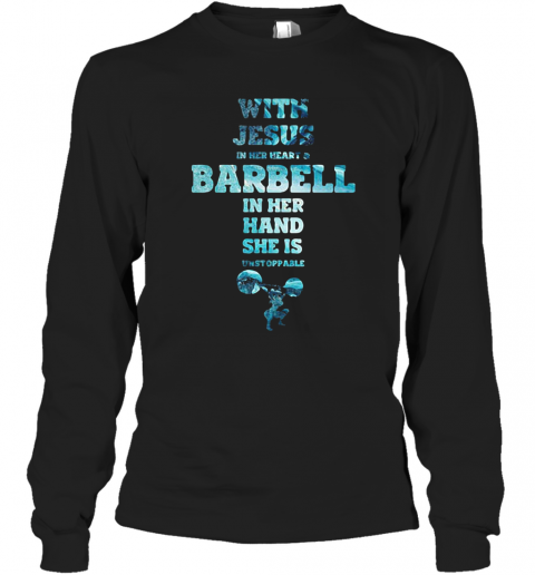 With Jesus In Her Heart And Barbell In Her Hand She Is Unstoppable Weightlifting T-Shirt Long Sleeved T-shirt