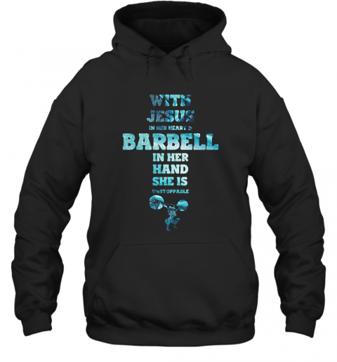 With Jesus In Her Heart And Barbell In Her Hand She Is Unstoppable Weightlifting T-Shirt Unisex Hoodie