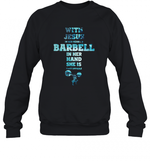 With Jesus In Her Heart And Barbell In Her Hand She Is Unstoppable Weightlifting T-Shirt Unisex Sweatshirt