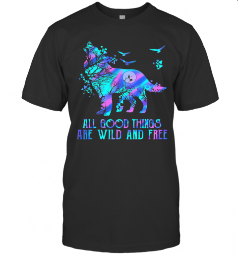 Wolf All Good Things Are Wild And Free T Shirt Classic Mens T shirt