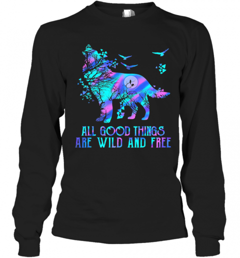 Wolf All Good Things Are Wild And Free T-Shirt Long Sleeved T-shirt