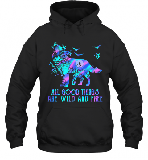 Wolf All Good Things Are Wild And Free T-Shirt Unisex Hoodie