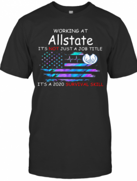 Working At Allstate It'S Not Just A Job Title It'S A 2020 Survival Skill American Flag Independence Day T-Shirt