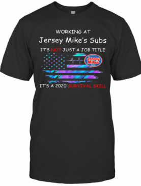Working At Jersey Mike'S Subs It'S Not Just A Job Title It'S A 2020 Survival Skill American Flag Independence Day T-Shirt