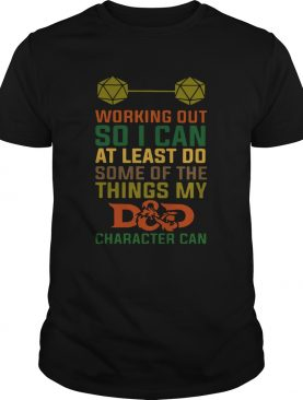 Working Out So I Can At Least Do Some Of The Things My Dad Character Can shirt