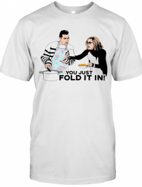 You Just Fold It In T-Shirt
