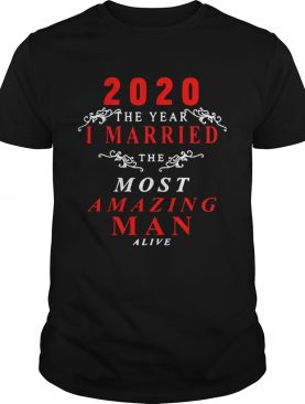 2020 The Year I Married The Most Amazing Man Alive shirt