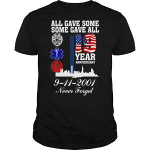 All gave some some gave all 19 year anniversary 9 11 2001 never forget shirt