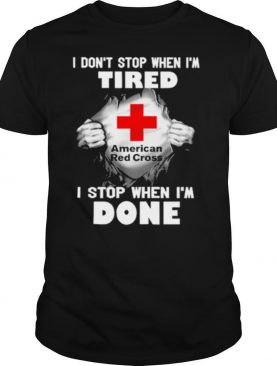 American Red Cross Inside Me I Don't Stop When I'm Tired I Stop When I'm Done shirt
